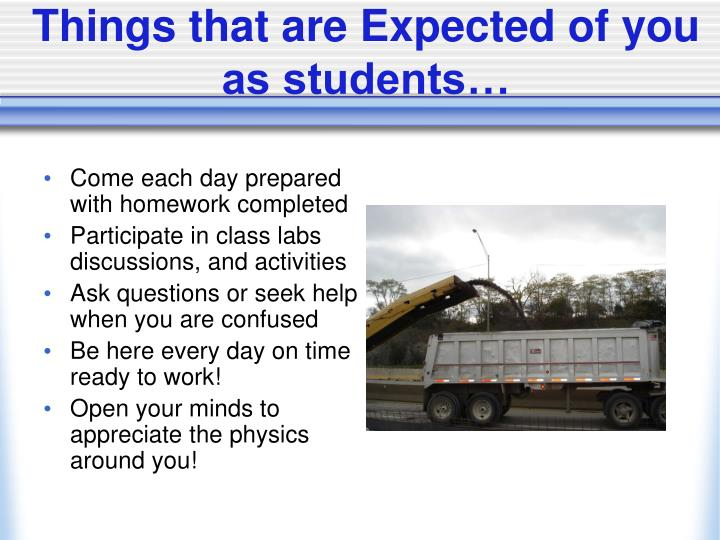 Things that are Expected of you as students…