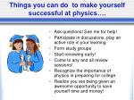 things you can do to make yourself successful at physics