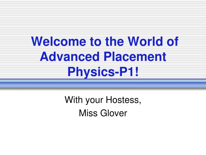 Welcome to the world of advanced placement physics p1