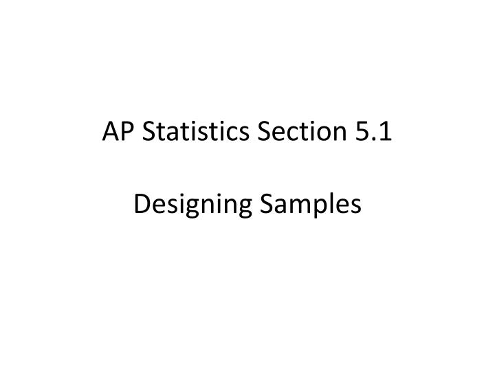 Ap statistics section 5 1 designing samples