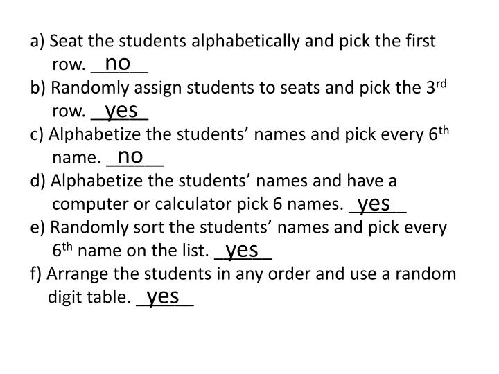 a) Seat the students alphabetically and pick the first