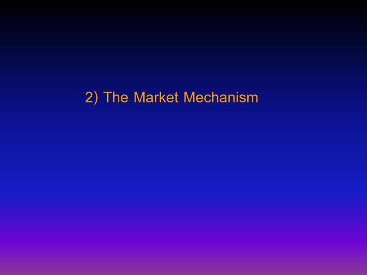 2) The Market Mechanism