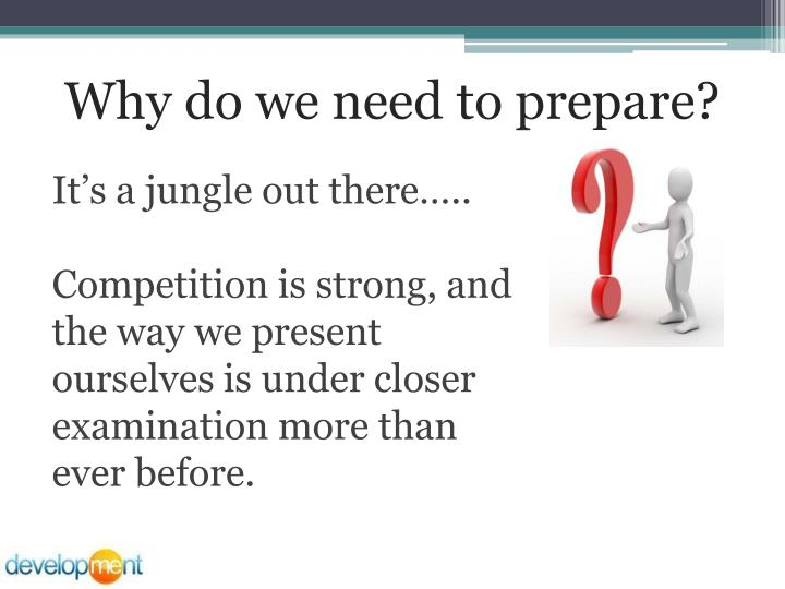 Why do we need to prepare?