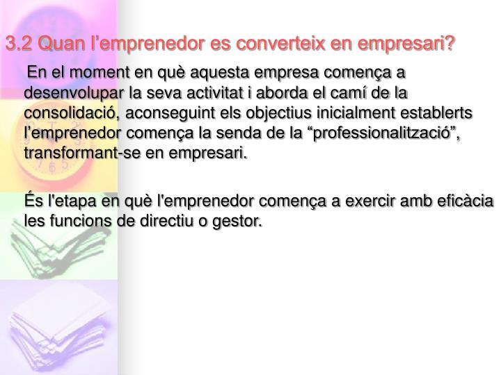 3.2 Quan l'emprenedor es converteix en empresari?