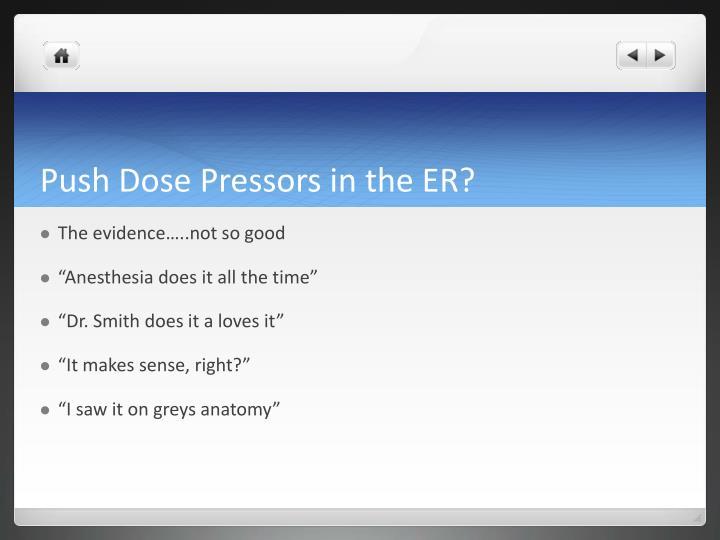 Push Dose Pressors in the ER?