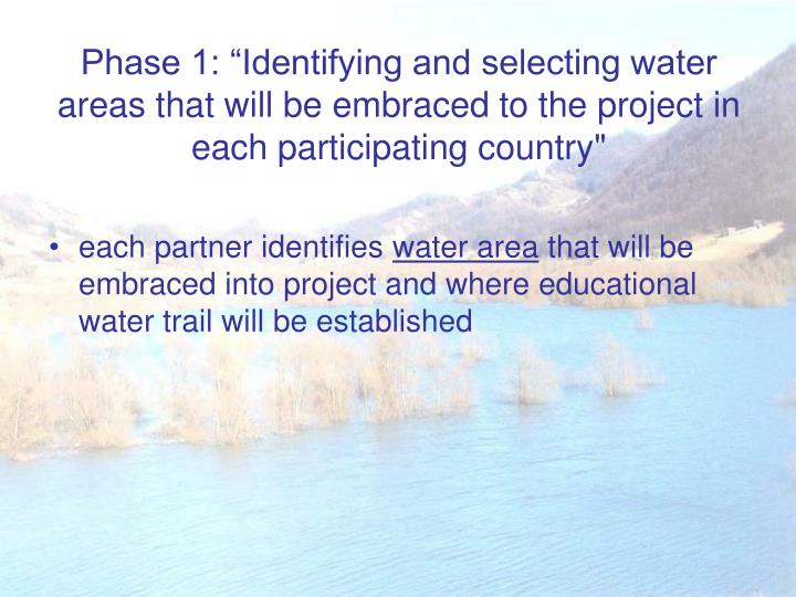 "Phase 1: ""Identifying and selecting water areas that will be embraced to the project in each parti..."