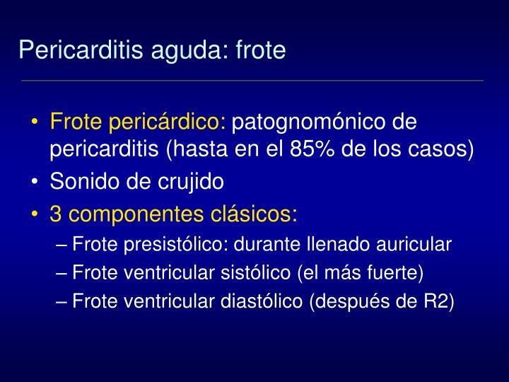 Pericarditis aguda: frote