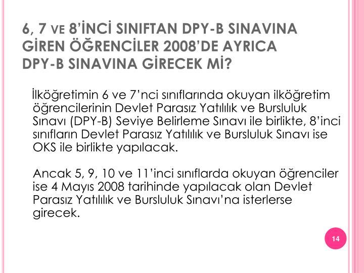 6, 7 ve 8'İNCİ SINIFTAN DPY-B SINAVINA GİREN ÖĞRENCİLER 2008'DE AYRICA DPY-B SINAVINA GİRECEK Mİ?