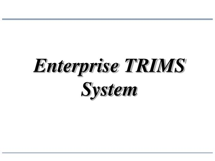 Enterprise TRIMS