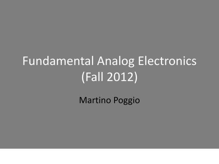 Fundamental analog electronics fall 2012