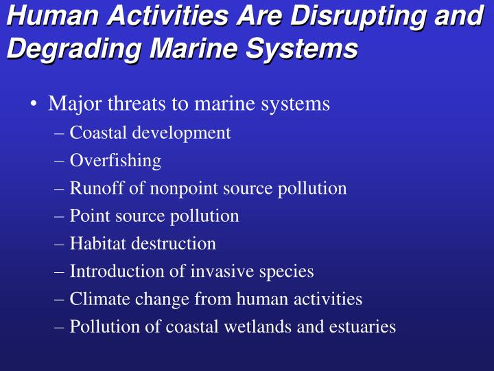 Human Activities Are Disrupting and Degrading Marine Systems