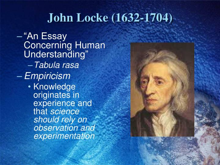 tabula rasa in an essay concerning human understanding Locke's essay concerning human understanding, for instance, explores the origins of knowledge and logic, a subject with which descartes struggled john locke macmillian encyclopedia of philosophy.