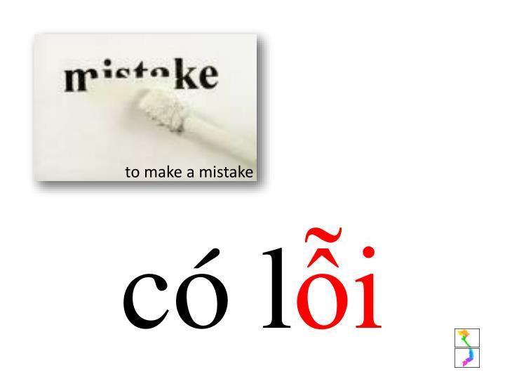 to make a mistake