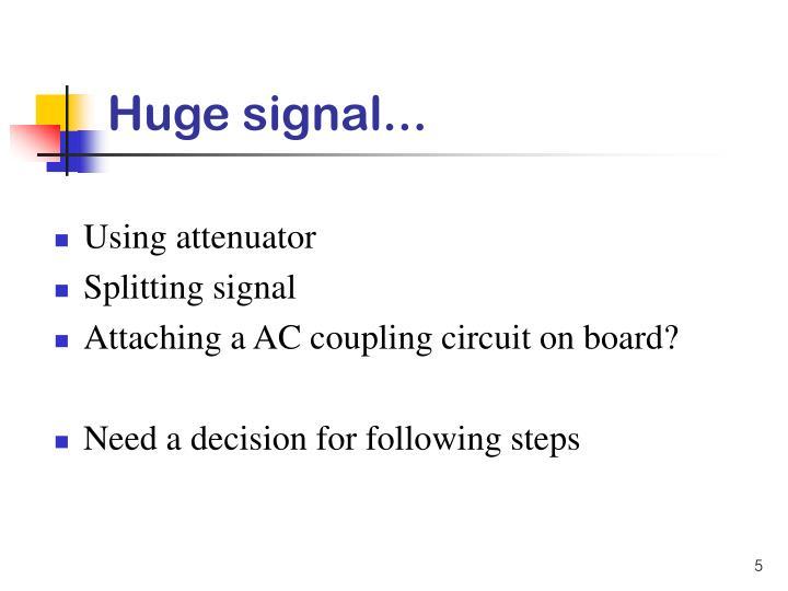 Huge signal...