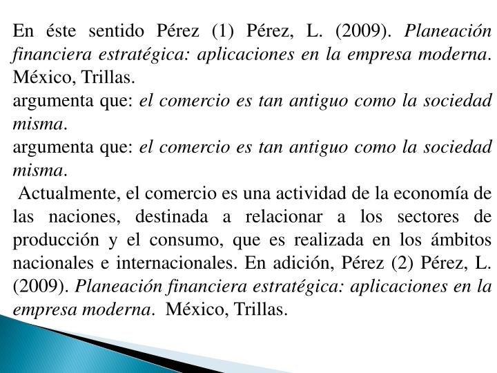 En éste sentido Pérez (1) Pérez, L. (2009).