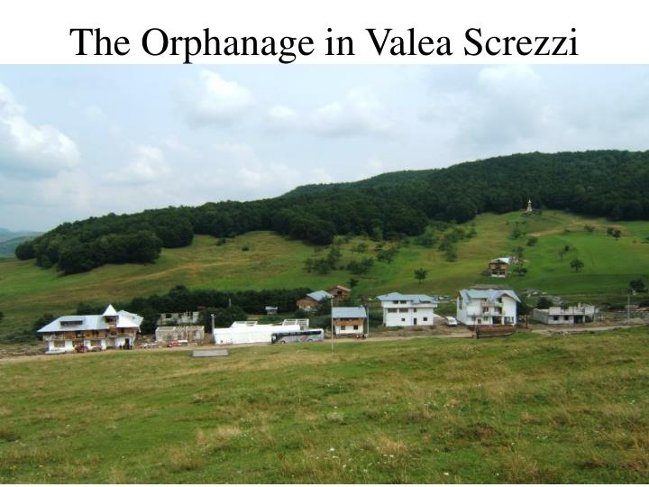 The Orphanage in Valea Screzzi
