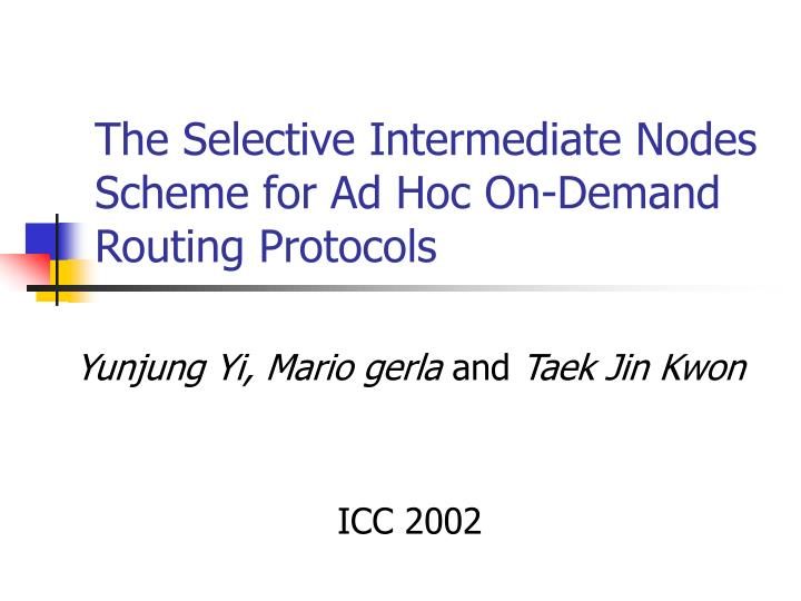 The selective intermediate nodes scheme for ad hoc on demand routing protocols