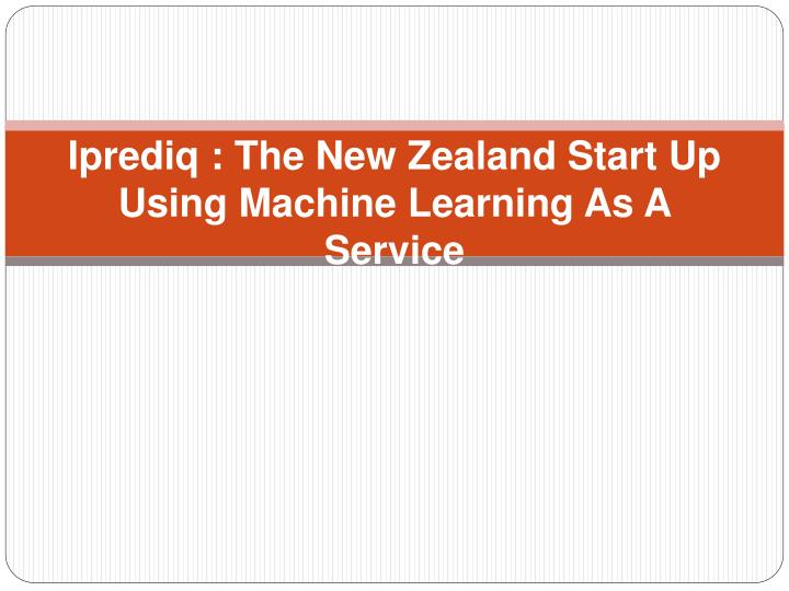 iprediq the new zealand start up using machine learning as a service