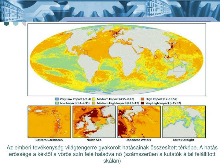 Az emberi tevékenység világtengerre gyakorolt hatásainak összesített térképe. A hatás erőssége a kéktől a vörös szín felé haladva nő (számszerűen a kutatók által felállított skálán)
