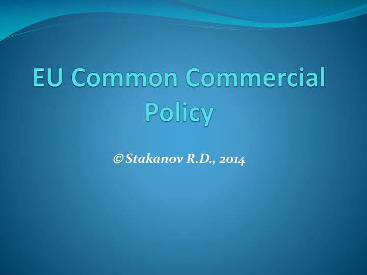 eu common commercial policy essay Article 207 of the treaty on the functioning of the european union sets out the rules on eu trade policy why common commercial policy.