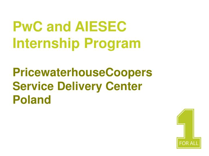 Pwc and aiesec internship program pricewaterhousecoopers service delivery center poland