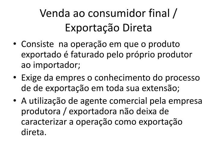Venda ao consumidor final / Exportação Direta