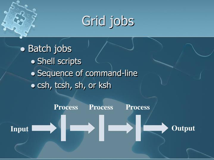 Grid jobs