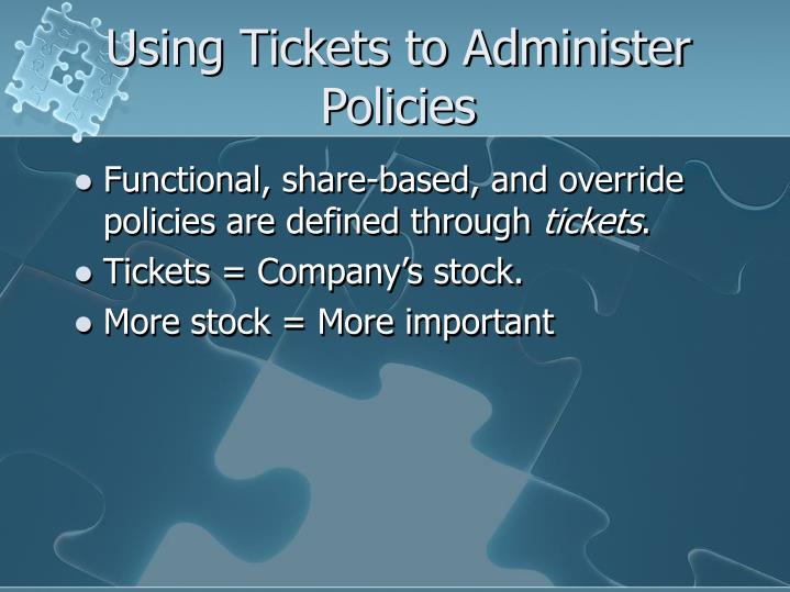 Using Tickets to Administer Policies