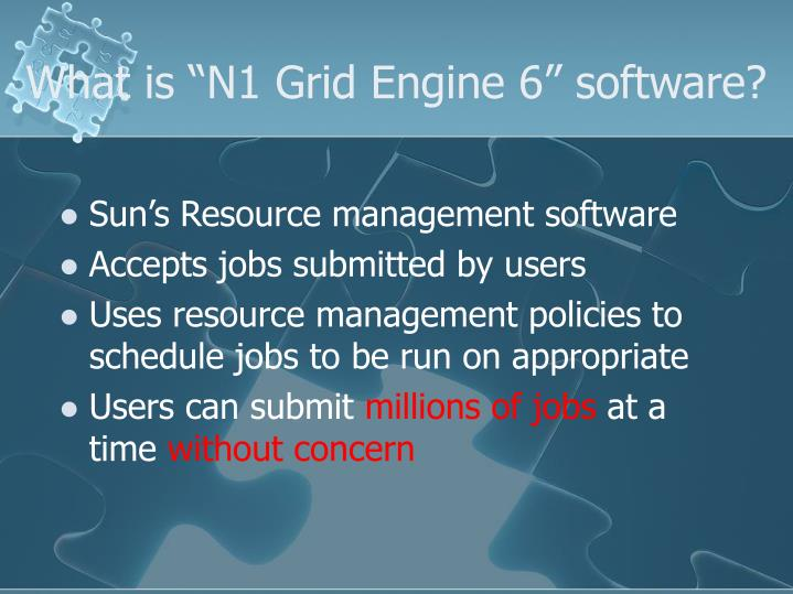 "What is ""N1 Grid Engine 6"" software?"