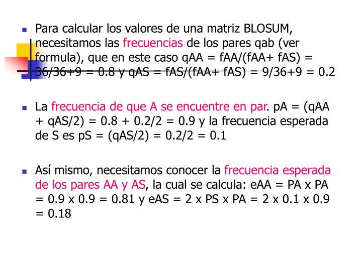 Para calcular los valores de una matriz BLOSUM, necesitamos las