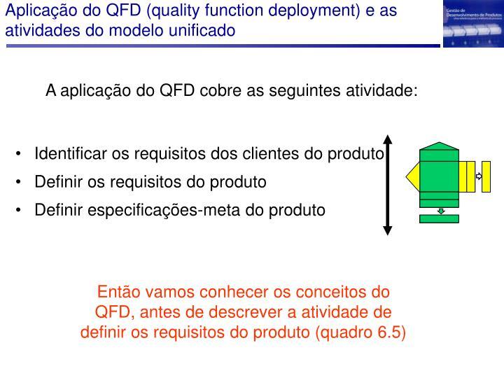 Aplicação do QFD (quality function deployment) e as atividades do modelo unificado