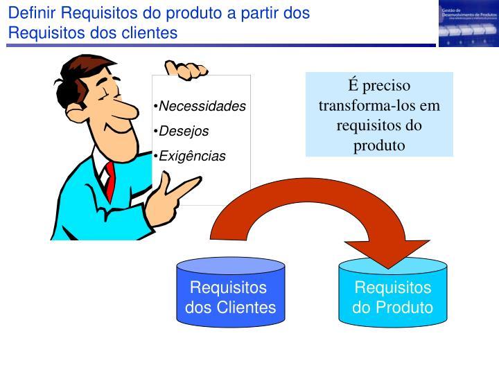 Definir Requisitos do produto a partir dos Requisitos dos clientes