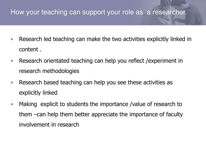 Research led teaching can make the two activities explicitly linked in content .
