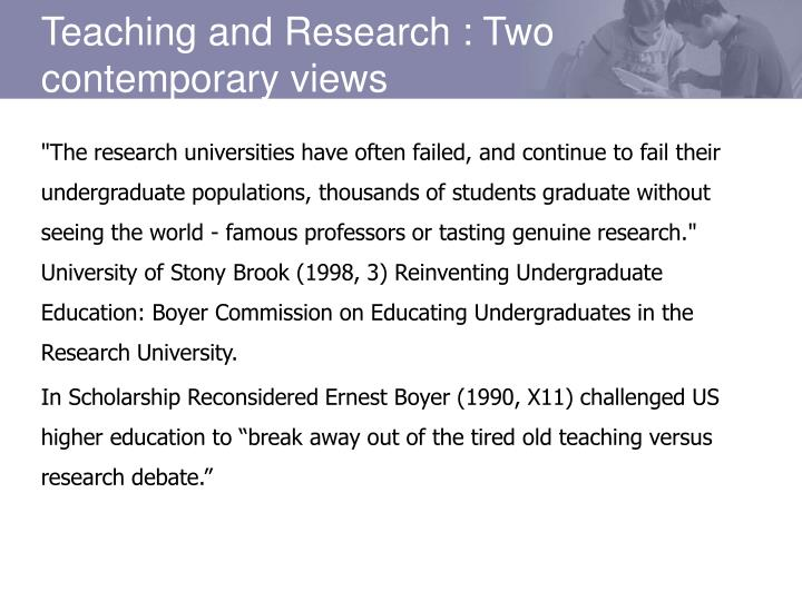 """The research universities have often failed, and continue to fail their undergraduate populations, thousands of students graduate without seeing the world - famous professors or tasting genuine research."" University of Stony Brook (1998, 3) Reinventing Undergraduate Education: Boyer Commission on Educating Undergraduates in the Research University."