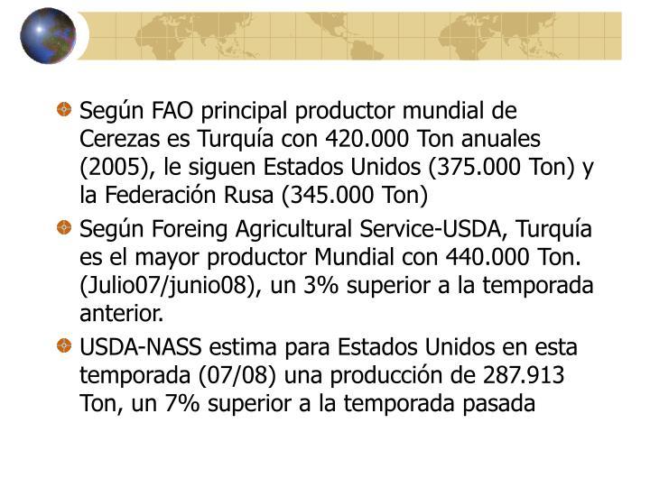 Según FAO principal productor mundial de Cerezas es Turquía con 420.000 Ton anuales (2005), le siguen Estados Unidos (375.000 Ton) y la Federación Rusa (345.000 Ton)