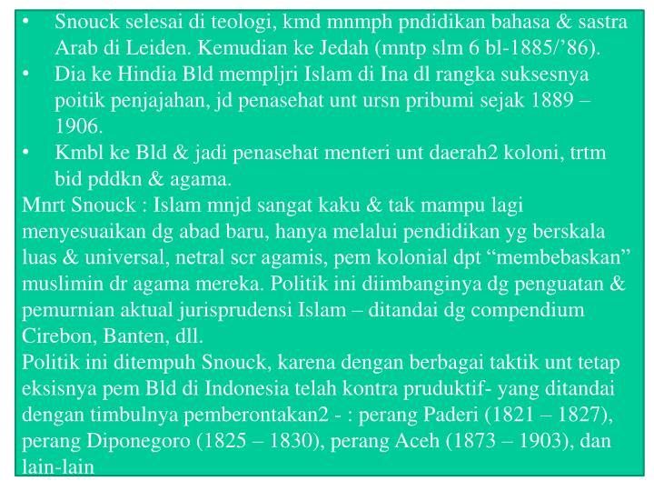Snouck selesai di teologi, kmd mnmph pndidikan bahasa & sastra Arab di Leiden. Kemudian ke Jedah (mntp slm 6 bl-1885/'86).