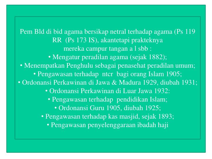 Pem Bld di bid agama bersikap netral terhadap agama (Ps 119 RR  (Ps 173 IS), akantetapi prakteknya