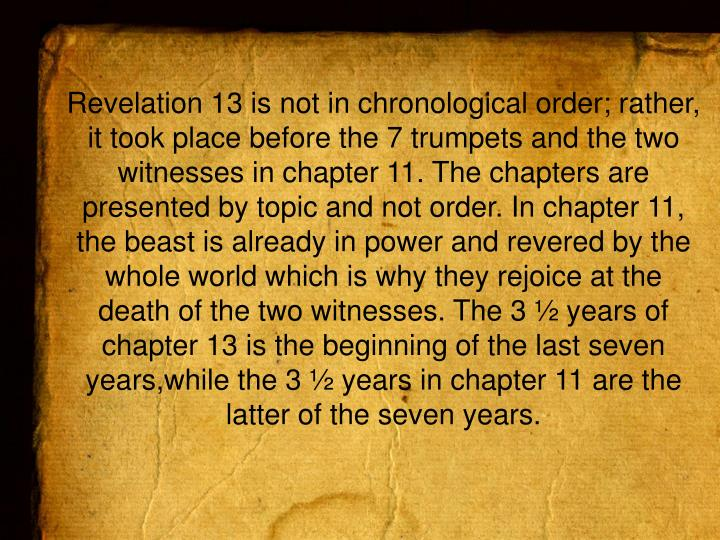 Revelation 13 is not in chronological order; rather, it took place before the 7 trumpets and the two witnesses in chapter 11. The chapters are presented by topic and not order. In chapter 11,