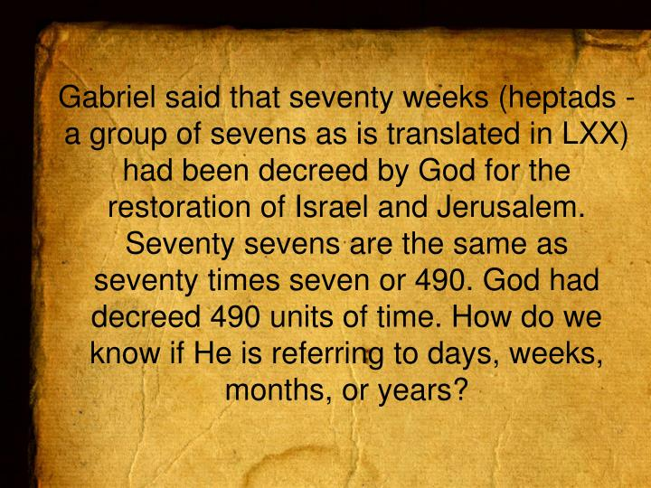 Gabriel said that seventy weeks (heptads -