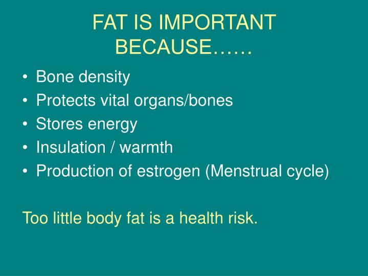 FAT IS IMPORTANT BECAUSE……