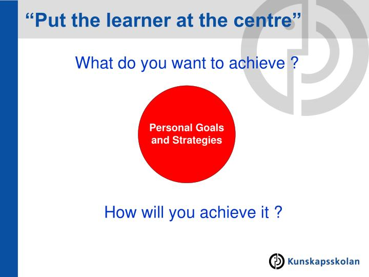 """Put the learner at the centre"""