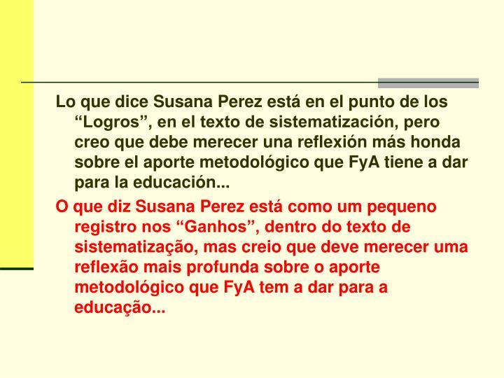"""Lo que dice Susana Perez está en el punto de los """"Logros"""", en el texto de sistematización, pero creo que debe merecer una reflexión más honda sobre el aporte metodológico que FyA tiene a dar para la educación..."""