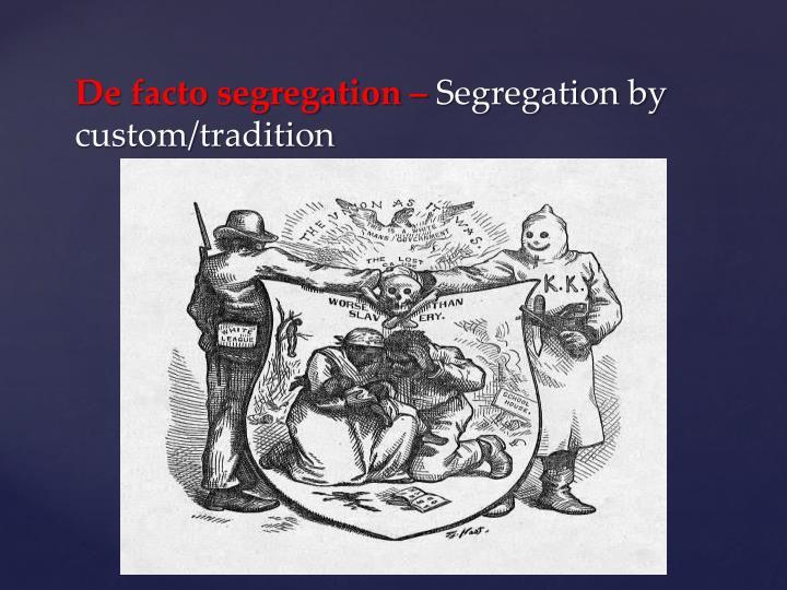 De facto segregation –