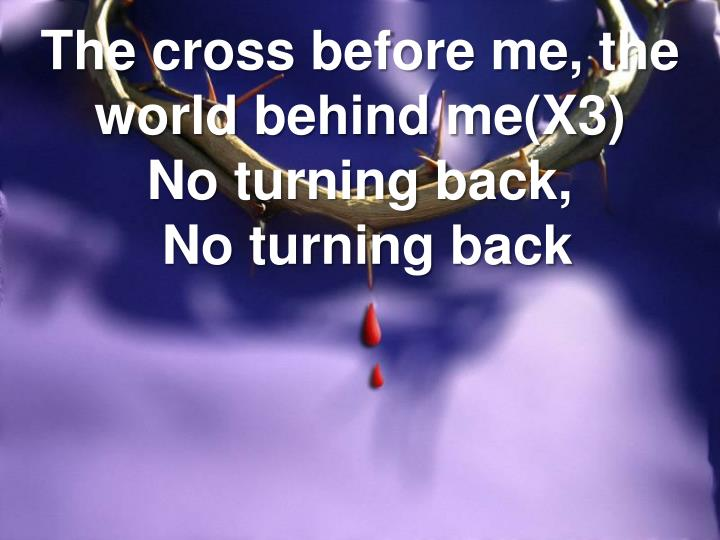 The cross before me, the world behind me(X3)