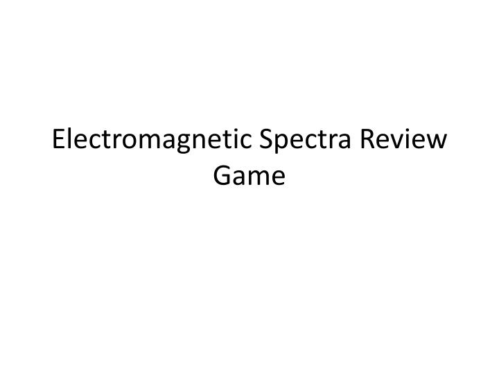 Electromagnetic spectra review game