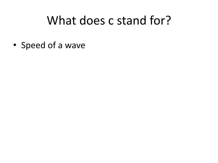 What does c stand for?