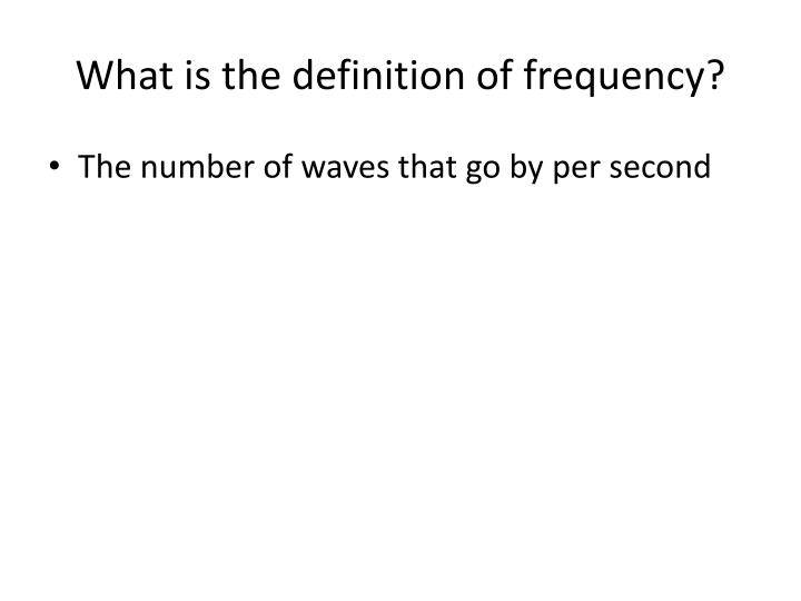 What is the definition of frequency?