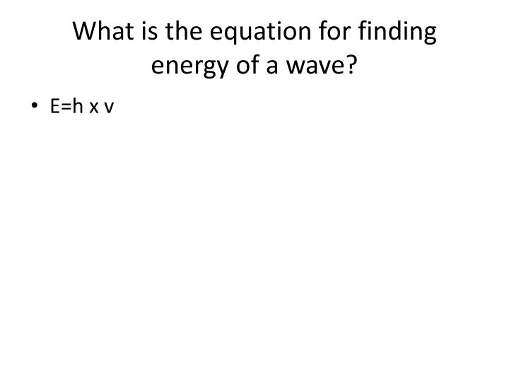 What is the equation for finding energy of a wave?
