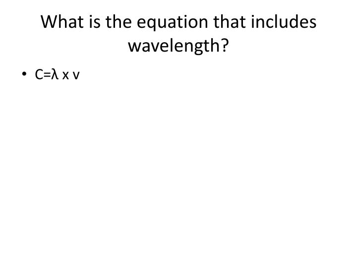 What is the equation that includes wavelength?