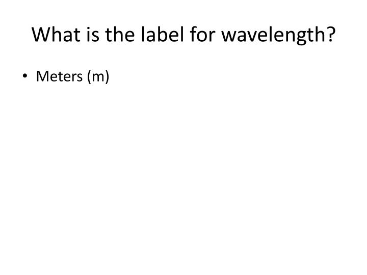 What is the label for wavelength?